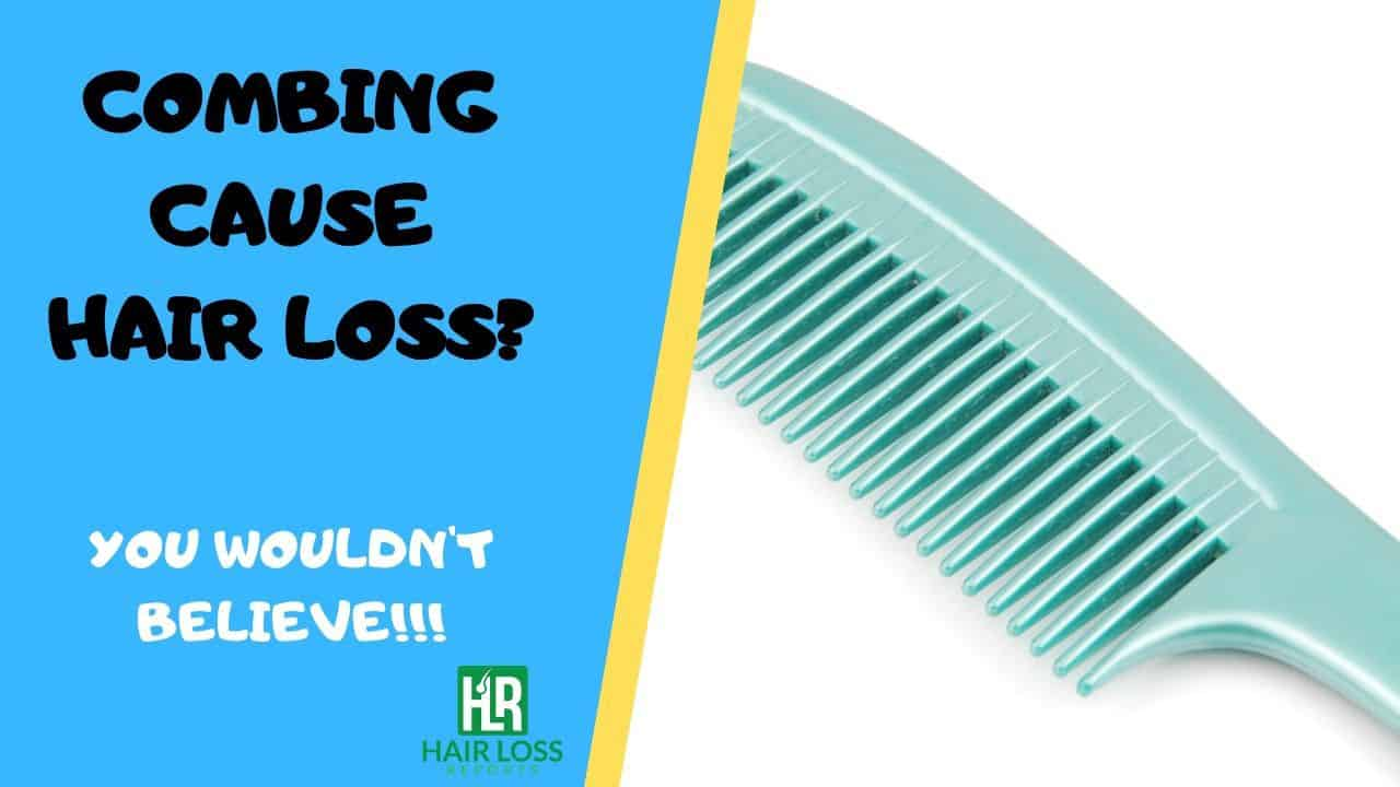 Combing cause hair loss