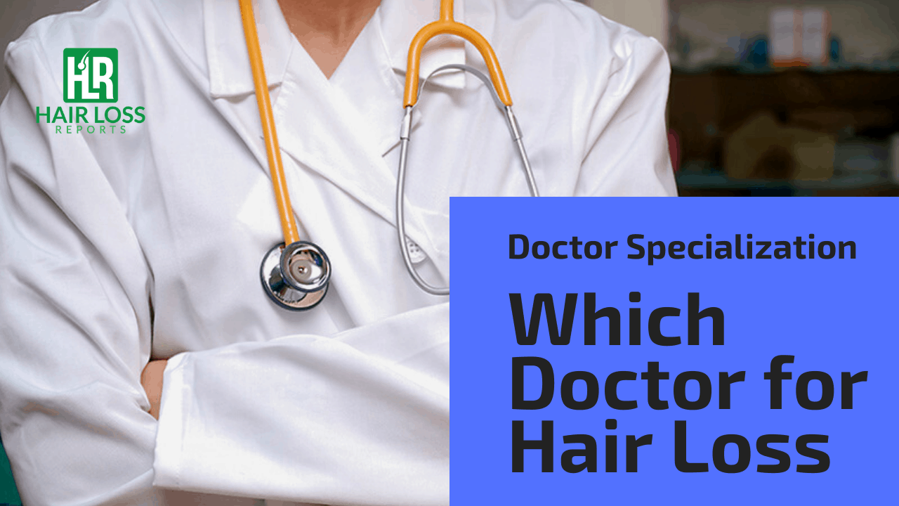 Which Doctor Treats Hair Loss – Doctor Specialization